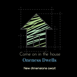oneness dwells 2-1-16